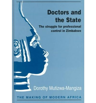 Doctors and the State : The Struggle for Professional Control in Zimbabwe