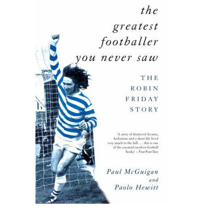 The Greatest Footballer You Never Saw