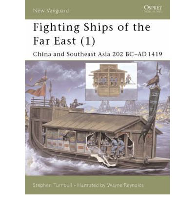 Fighting Ships of the Far East: China and Southeast Asia 202 BC-AD 1419 v.1