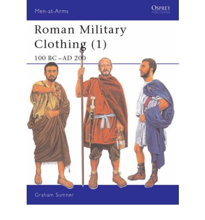 Roman Military Clothing: 100 BC - AD 200 Vol 1