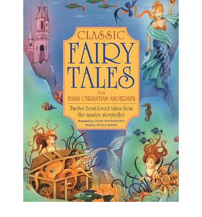 Classic Fairy Tales from Hans Christian Anderson : Twelve Best-loved Tales from the Master Storyteller