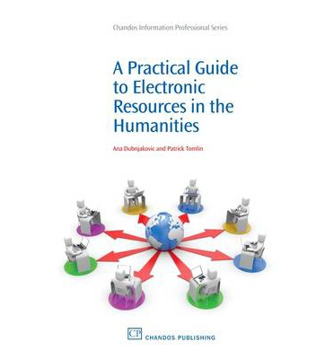A Practical Guide to Electronic Resources in the Humanities