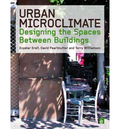 Urban Microclimate : Designing the Spaces Between Buildings