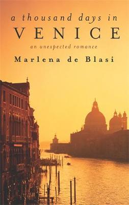 A Thousand Days in Venice : An Unexpected Romance