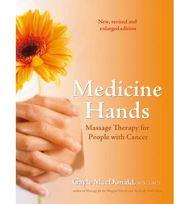 Medicine Hands : Massage Therapy for People with Cancer