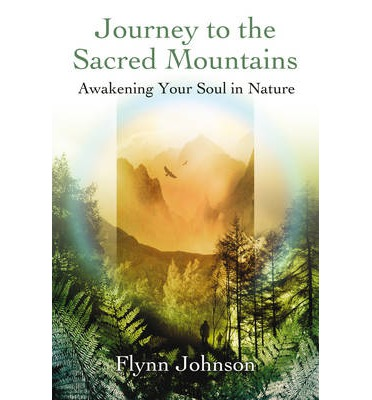 Journey to the Sacred Mountains : Awakening Your Soul in Nature