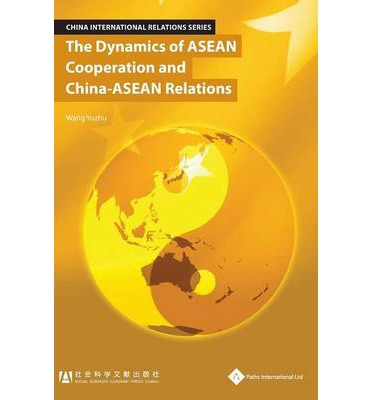 The Dynamics of ASEAN Cooperation and China - ASEAN ...