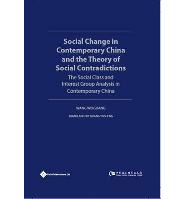 Social Change in Contemporary China and the Theory of Social Contradictions : The Social Class and Interest Group Analysis in Contemporary China