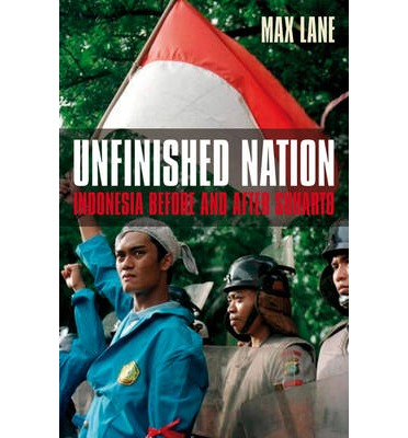Unfinished Nation : Indonesia Before and After Suharto
