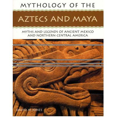 Mythology of the Aztecs and Maya