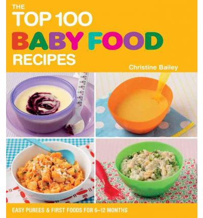 The top 100 baby food recipes christine bailey 9781844839308 forumfinder Image collections