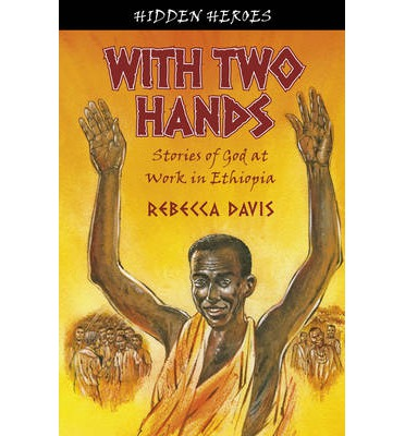 With Two Hands: Stories of God at Work in Ethiopia