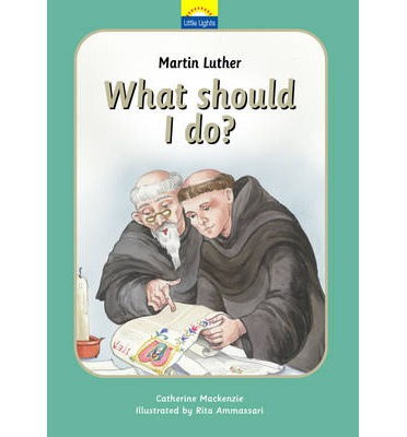 Martin Luther: What Should I Do?