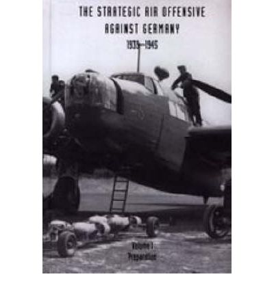 Strategic Air Offensive Against Germany 1939-1945: Preparation v. I, Pt. 1, 2 and 3