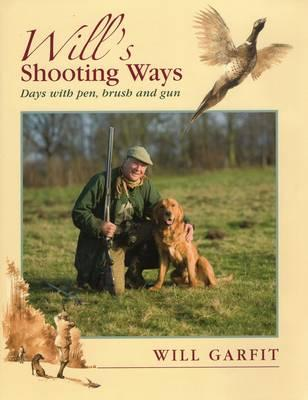 Will's Shooting Ways : Days with Pen, Brush and Gun
