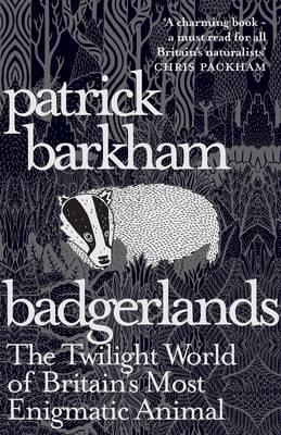 Badgerlands : The Twilight World of Britain's Most Enigmatic Animal