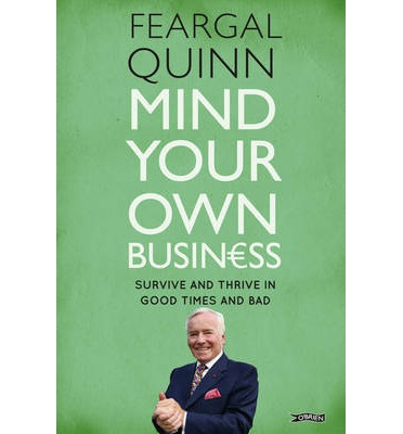 Mind Your Own Business : Survive and Thrive in Good Times and Bad