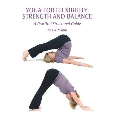 Yoga for Flexibility, Strength and Balance : A Practical Structured Guide