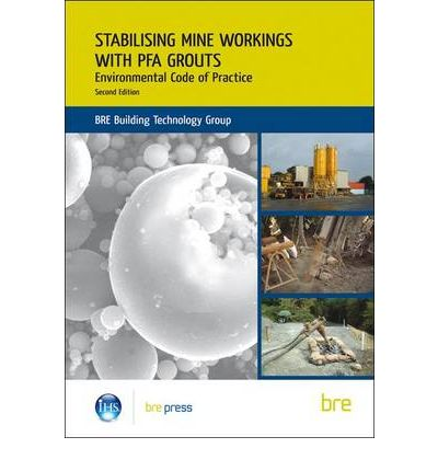 Stabilising Mine Workings with PFA Grouts : Environmental Code of Practice (BR 509)
