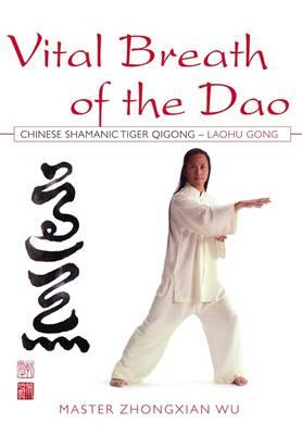 Vital Breath of the Dao : Chinese Shamanic Tiger Qigong - Laohu Gong