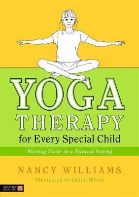 Yoga Therapy for Every Special Child : Meeting Needs in a Natural Setting