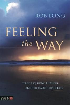 Feeling the Way : Touch, Qigong Healing, and the Daoist Tradition