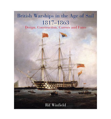 British Warships in the Age of Sail 1817-1863: Design, Construction, Careers & Fates