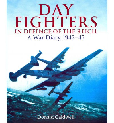 Day Fighters in Defence of the Reich : A War Diary, 1942-45