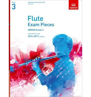 Flute Exam Pieces 20142017, Grade 3 Part : Selected from the 20142017 Syllabus