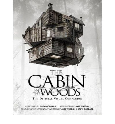 The Cabin in the Woods: Official Visual Companion : The Official Visual Companion