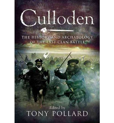 Culloden : The History and Archaeology of the Last Clan Battle