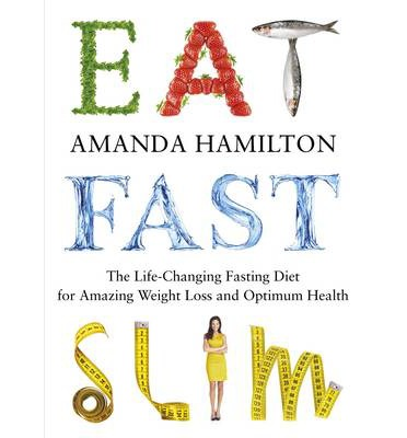 Eat, Fast, Slim : The Life-Changing Fasting Diet for Amazing Weight Loss and Optimum Health