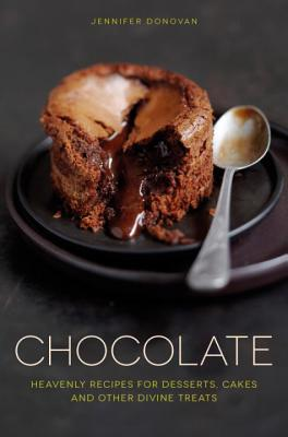 Chocolate : Heavenly Recipes for Desserts, Cakes and Other Divine Treats