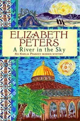 A River In The Sky Elizabeth Peters 9781849015974 border=