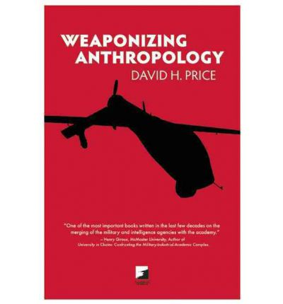 Weaponizing Anthropology : Social Science in Service of the Militarized State