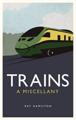 Trains : A Miscellany