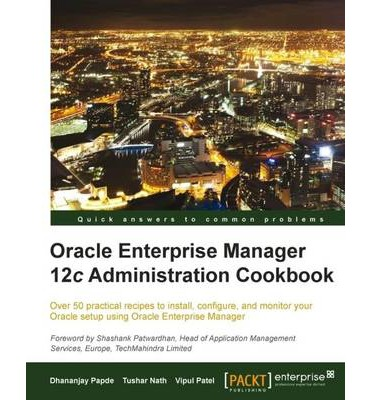 Oracle Enterprise Manager 12c Administration Cookbook ...