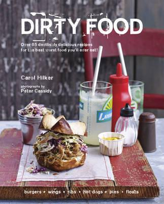 Dirty Food : Over 65 Devilishly Delicious Recipes for the Best Worst Food You'll Ever Eat!