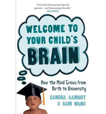 Welcome to Your Child's Brain : How the Mind Grows from Birth to University