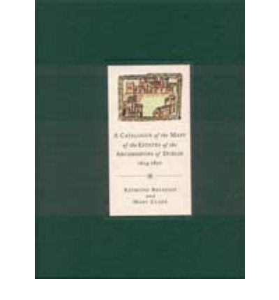 A Catalogue of the Maps of the Estates of the Archbishops of Dublin, 1654-1850