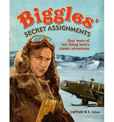 Biggles Secret Assignments: Three More of Our Flying Hero's Classic Adventures