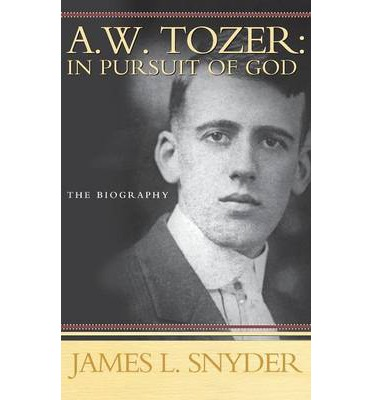 A W Tozer: In Pursuit of God : A Biography
