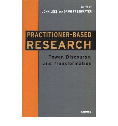 Practitioner-based Research : Power, Discourse and Transformation