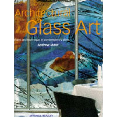 Architectural Glass Art : Form and Technique in Contemporary Glass Art