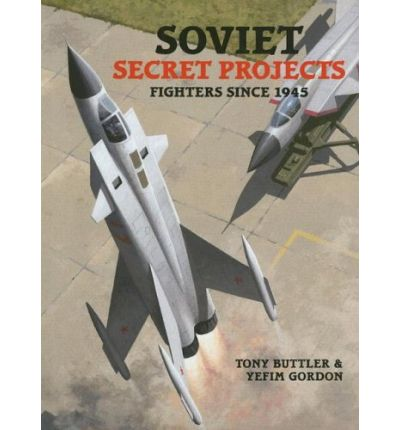Soviet Secret Projects: Fighters Since 1946 v. 2
