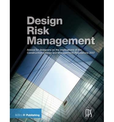 Design Risk Management Guide : Advice for Designers on the Implications of the Construction (Design and Management) Regulations 2007