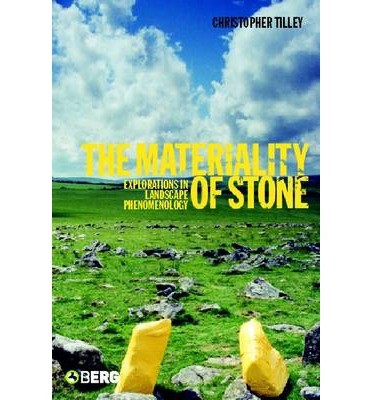 The Materiality of Stone : Explorations in Landscape Phenomenology