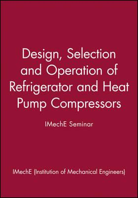 Design, Selection and Operation of Refrigerator and Heat Pump Compressors : Achieving Economic Cost and Energy Efficiency