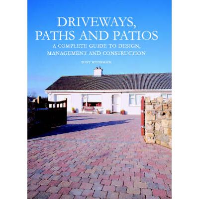 Driveways, Paths and Patios : A Complete Guide to Design Management and Construction