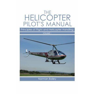 Helicopter Pilot's Manual: Principles of Flight and Helicopter Handling v. 1